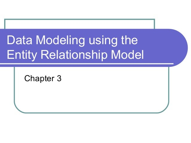 Data Modeling using the Entity Relationship Model Chapter 3