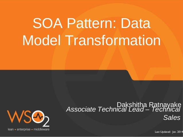 Last Updated: Jan. 2014 Associate Technical Lead – Technical Sales Dakshitha Ratnayake SOA Pattern: Data Model Transformat...