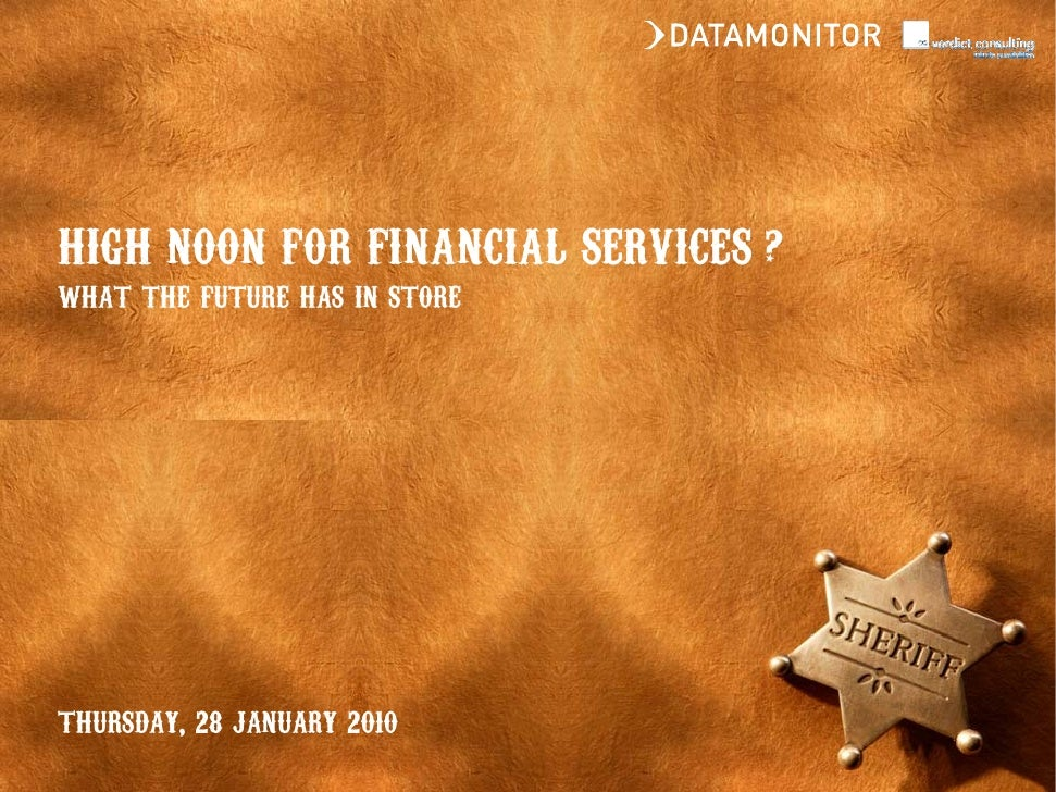 HIGH NOON FOR FINANCIAL SERVICES ? what the future has in store     thursday, 28 january 2010
