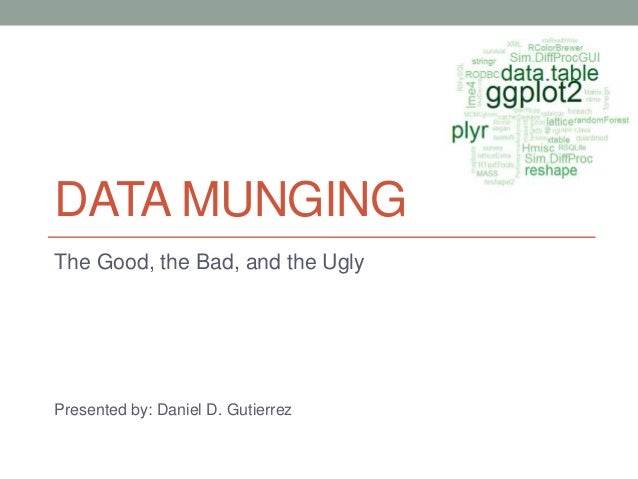 Data Munging: the good, the bad and the ugly