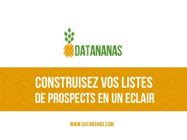 Construisezvos listes www.datananas.com de prospects en un Eclair