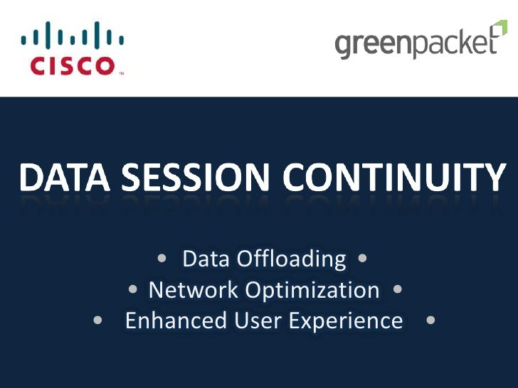 DATA SESSION CONTINUITY<br />Data Offloading <br />Network Optimization <br />Enhanced User Experience<br />