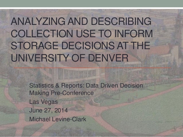 ANALYZING AND DESCRIBING COLLECTION USE TO INFORM STORAGE DECISIONS AT THE UNIVERSITY OF DENVER Statistics & Reports: Data...
