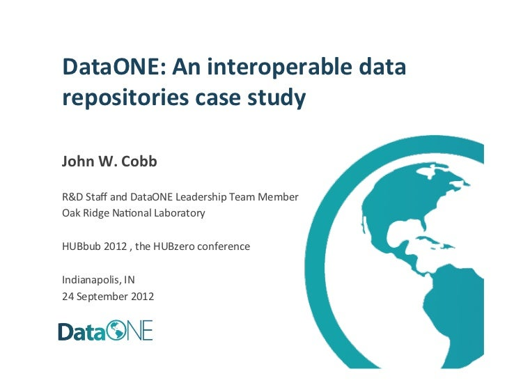 DataONE: An interoperable data repositories case study  John W. Cobb  R&D Staff and DataONE ...