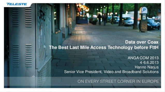 Data over CoaxThe Best Last Mile Access Technology before FttHANGA COM 20134-6.6.2013Hanno NarjusSenior Vice President, Vi...