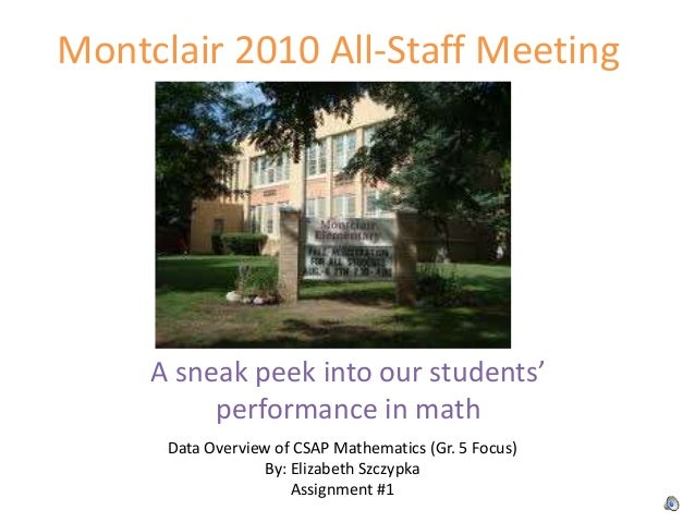 Montclair 2010 All-Staff Meeting A sneak peek into our students' performance in math Data Overview of CSAP Mathematics (Gr...