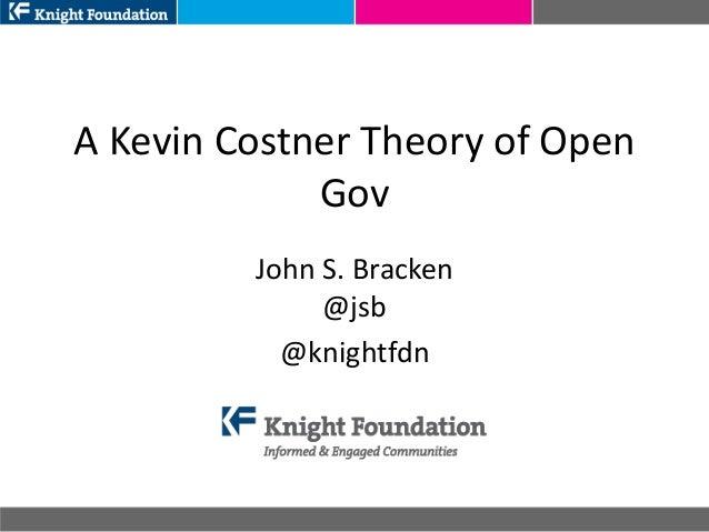 A Kevin Costner Theory of OpenGovJohn S. Bracken@jsb@knightfdn