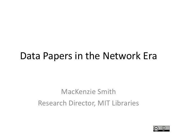 Data Papers in the Network Era          MacKenzie Smith   Research Director, MIT Libraries