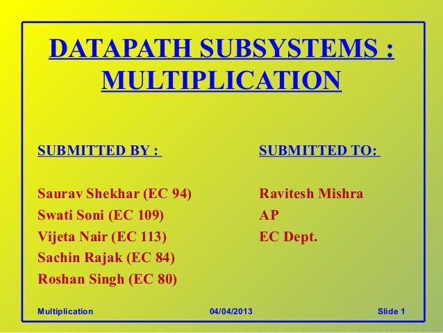 DATAPATH SUBSYSTEMS :     MULTIPLICATIONSUBMITTED BY :                        SUBMITTED TO:Saurav Shekhar (EC 94)         ...