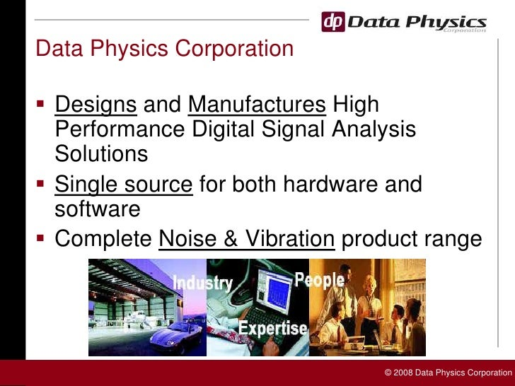Data Physics Corporation<br />Designs and Manufactures High Performance Digital Signal Analysis Solutions<br />Single sour...