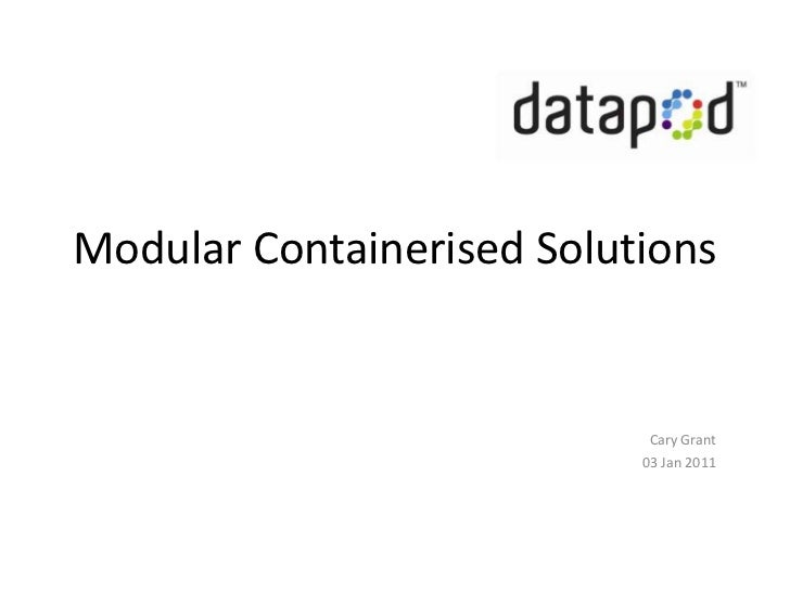 Modular Containerised Solutions <br />Cary Grant<br />03 Jan 2011<br />