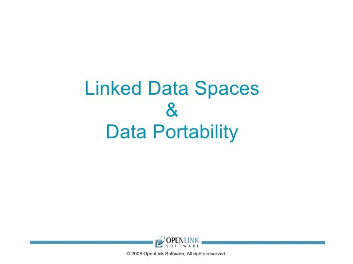 Linked Data Spaces & Data Portability © 2008 OpenLink Software, All rights reserved.