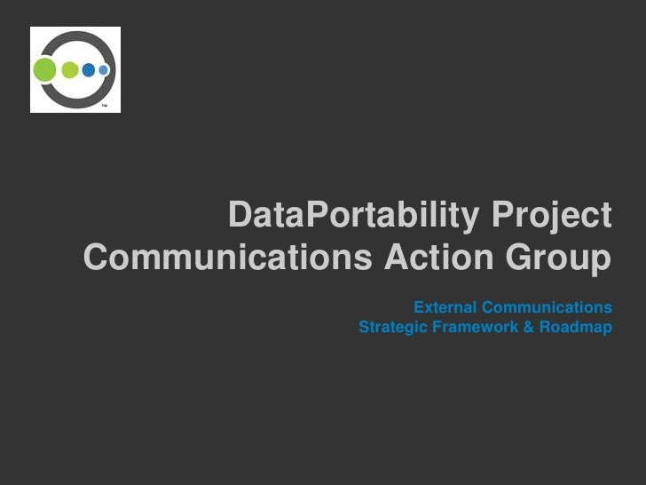 DataPortability Project Communications Action Group                       External Communications                Strategic...