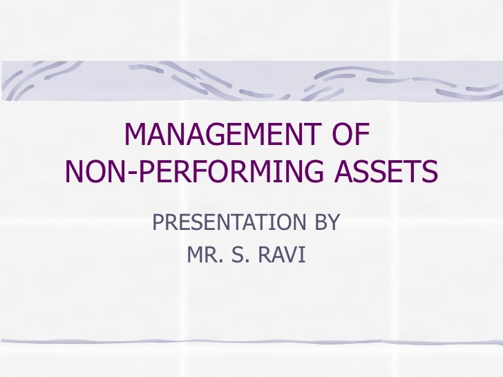 MANAGEMENT OF  NON-PERFORMING ASSETS PRESENTATION BY MR. S. RAVI