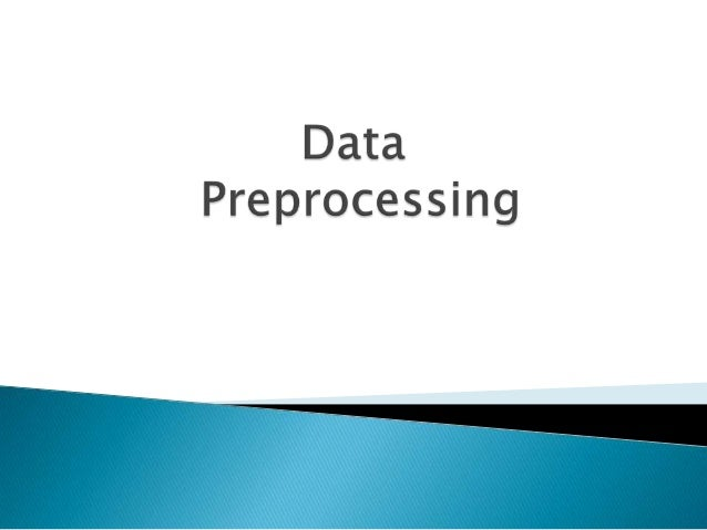      Data preprocessing Need Importance Major tasks in data preprocessing