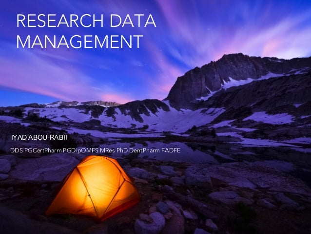 RESEARCH DATA MANAGEMENT  IYAD ABOU-RABII DDS PGCertPharm PGDipOMFS MRes PhD DentPharm FADFE