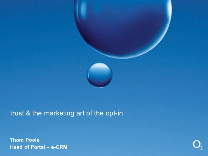 trust & the marketing art of the opt-in Thom Poole Head of Portal – e-CRM