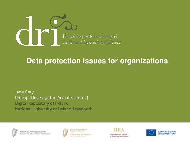 Data protection issues for organizations  Jane Gray Principal Investigator (Social Sciences) Digital Repository of Ireland...