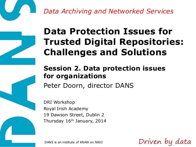 Data Archiving and Networked Services  Data Protection Issues for Trusted Digital Repositories: Challenges and Solutions S...