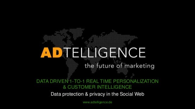 DATA DRIVEN 1-TO-1 REAL TIME PERSONALIZATION          & CUSTOMER INTELLIGENCE     Data protection & privacy in the Social ...