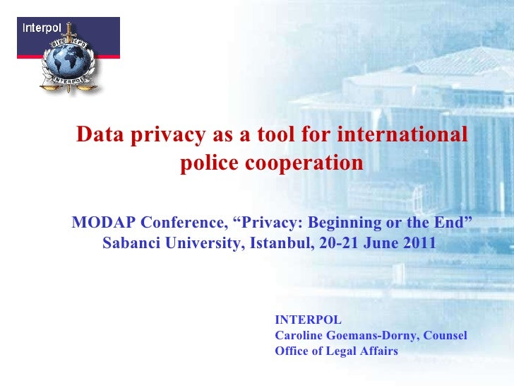 """Data privacy as a tool for international police cooperation MODAP Conference, """"Privacy: Beginning or the End"""" Sabanci Univ..."""