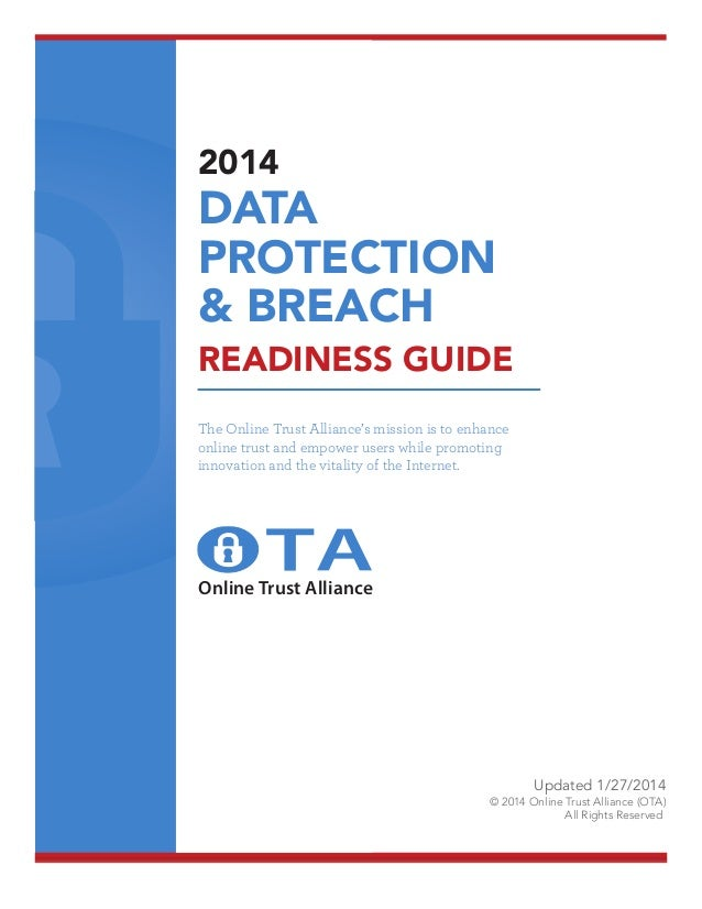 2014  DATA PROTECTION & BREACH  READINESS GUIDE The Online Trust Alliance's mission is to enhance online trust and empower...