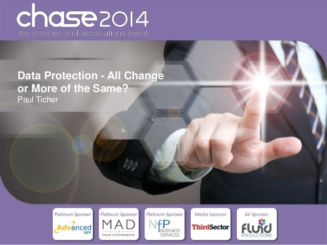 Data Protection - All Change or More of the Same? Paul Ticher