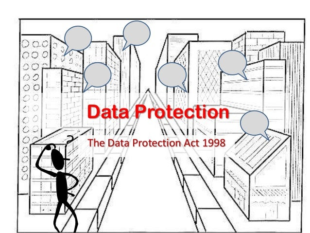 Data ProtectionThe Data Protection Act 1998