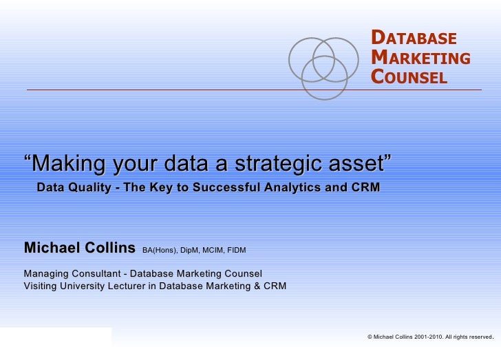 """"""" Making your data a strategic asset""""   Data Quality - The Key to Successful Analytics and CRM   Michael Collins   BA(Hons..."""