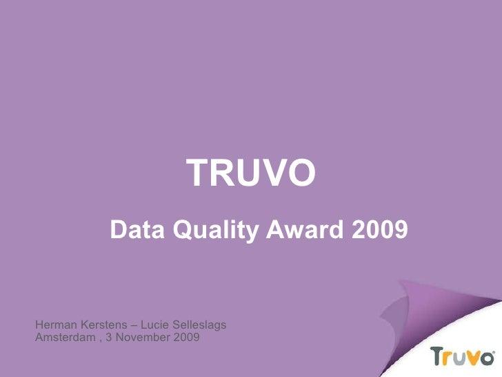 Event:   DDMA DQ Dag Thema:  Dag van de Datakwaliteit Spreker:  Herman Kerstens & Lucie Selleslags - Truvo Datum:  10 dece...