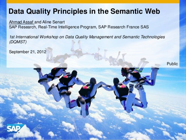 Data Quality Principles in the Semantic WebAhmad Assaf and Aline SenartSAP Research, Real-Time Intelligence Program, SAP R...