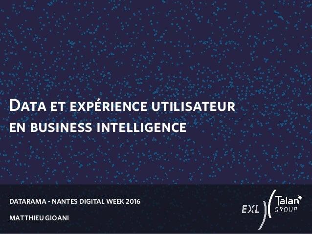 DATARAMA - NANTES DIGITAL WEEK 2016 MATTHIEU GIOANI Data et expérience utilisateur en business intelligence