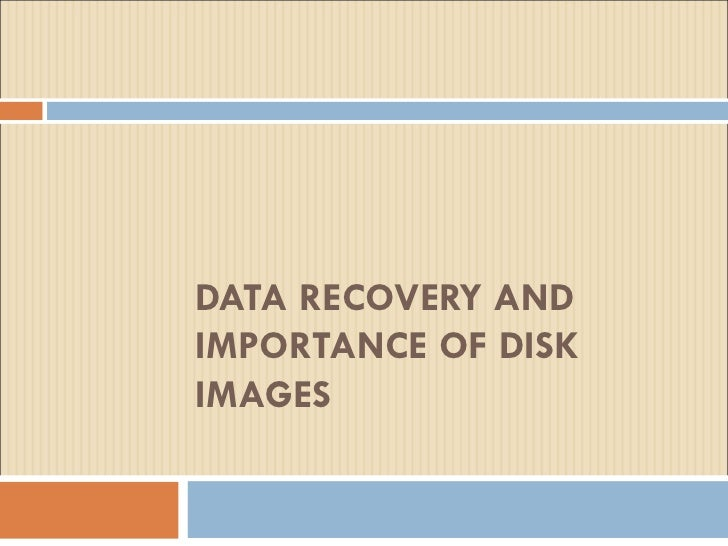 DATA RECOVERY AND IMPORTANCE OF DISK IMAGES