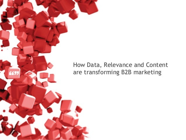 How Data, Relevance and Contentare transforming B2B marketing