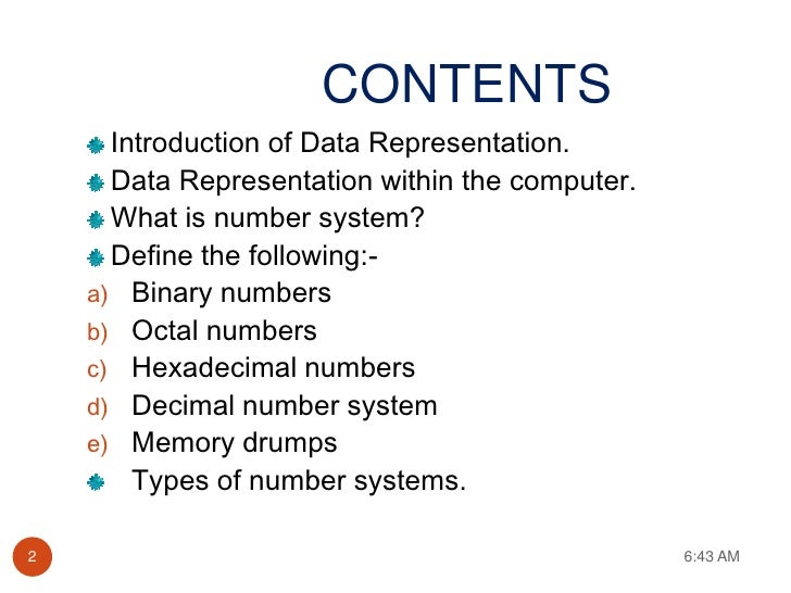 CONTENTS      Introduction of Data Representation.      Data Representation within the computer.      What is number syste...