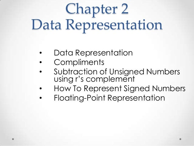 Chapter 2Data Representation• Data Representation• Compliments• Subtraction of Unsigned Numbersusing r's complement• How T...