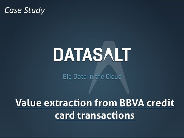 Case Study     Value extraction from BBVA credit            card transactions
