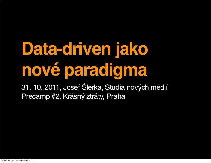 Data-driven jako               nové paradigma               31. 10. 2011, Josef Šlerka, Studia nových médií               ...