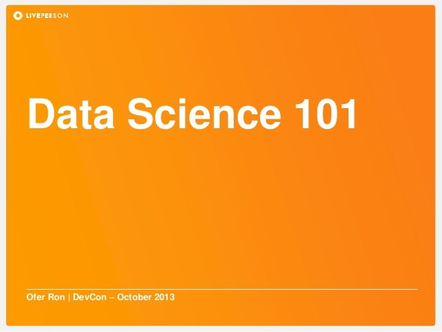 Data Science 101  Ofer Ron | DevCon – October 2013