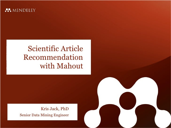 Scientific Article Recommendation      with Mahout           Kris Jack, PhDSenior Data Mining Engineer