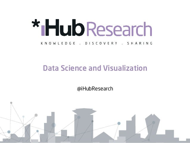 Data Science and Visualization @iHubResearch
