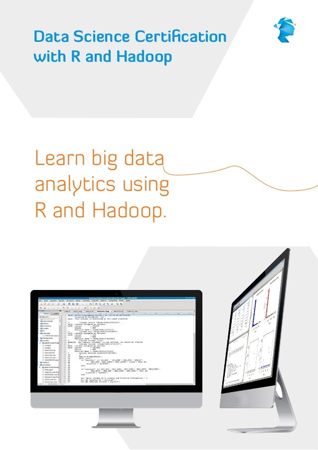 Data Science Certi cation with R and Hadoop  Learn big data analytics using R and Hadoop.