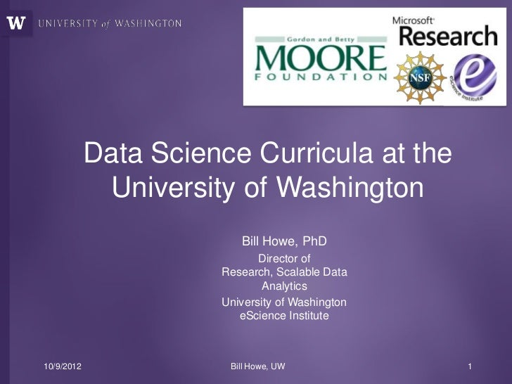 Data Science Curricula at the             University of Washington                         Bill Howe, PhD                 ...