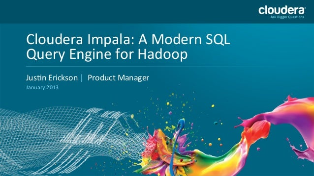 Cloudera Impala: A Modern SQL USE PUBLICLY                                      DO NOT Query Engine ...