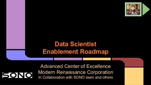 Data Scientist Enablement Roadmap Advanced Center of Excellence Modern Renaissance Corporation In Collaboration with SONO ...