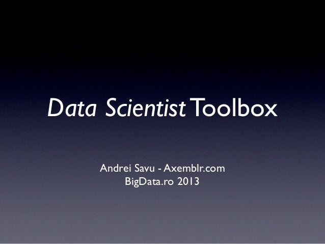 Data Scientist Toolbox     Andrei Savu - Axemblr.com         BigData.ro 2013