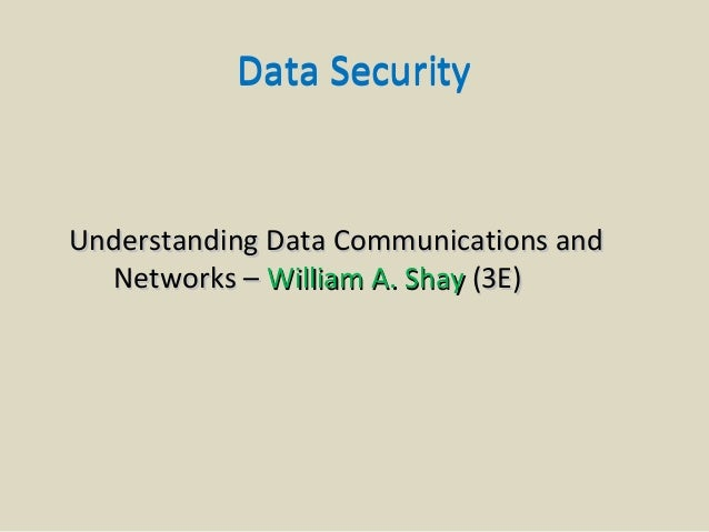 Data SecurityUnderstanding Data Communications and  Networks – William A. Shay (3E)