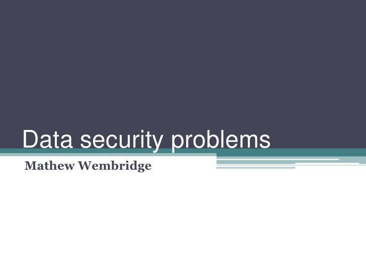 Data security problems<br />Mathew Wembridge<br />