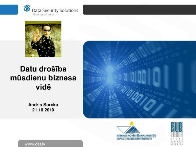 Datu drošība mūsdienu biznesa vidē Andris Soroka 21.10.2010