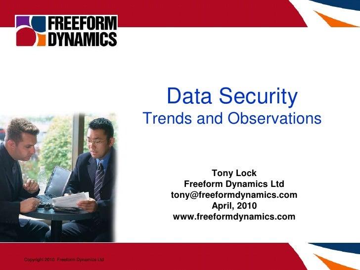 Data Security Trends and Observations<br />Tony Lock<br />Freeform Dynamics Ltd<br />tony@freeformdynamics.com<br />April,...